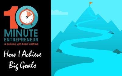 Ep 304: How I achieve BIG Goals
