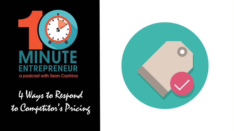 Ep 315: 4 Ways to Respond to a Competitor Underpricing You