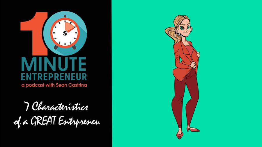 Ep 314: 7 Characteristics of a GREAT Entrepreneur